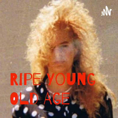 Ripe Young Old Age