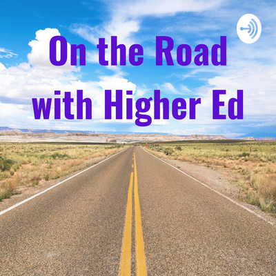 The Road To Higher Education With >> On The Road With Higher Ed A Podcast On Anchor