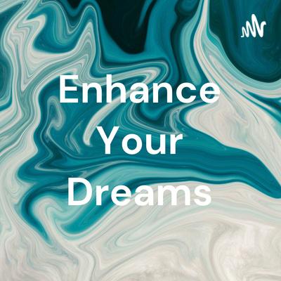 Enhance your dreams❤
