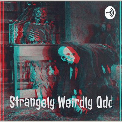 Strangely, Weirdly, Odd: ODDCast Episode 7: We have video
