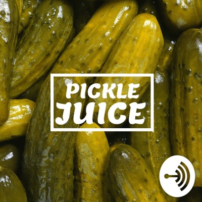 Pickle Juice • A podcast on Anchor