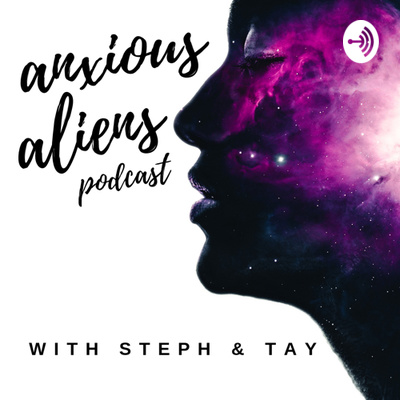 Anxious Aliens Podcast • A podcast on Anchor