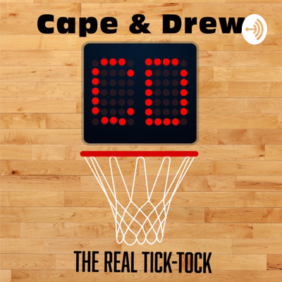 Cape and Drew: The Real Tick-Tock • A podcast on Anchor