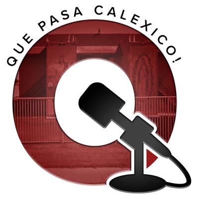 Que Pasa Calexico - Ep 33 - Michael Domenzain by Que Pasa