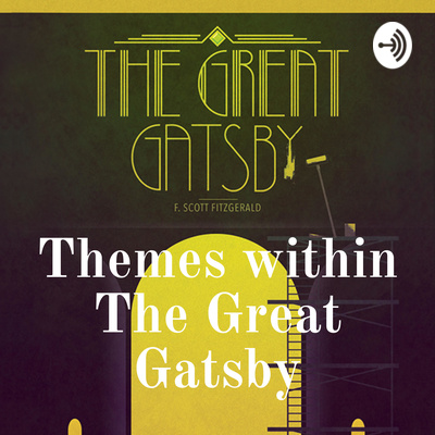 Themes within The Great Gatsby • A podcast on Anchor