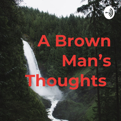 Ep  2 Word is bond by A Brown Man's Thoughts • A podcast on