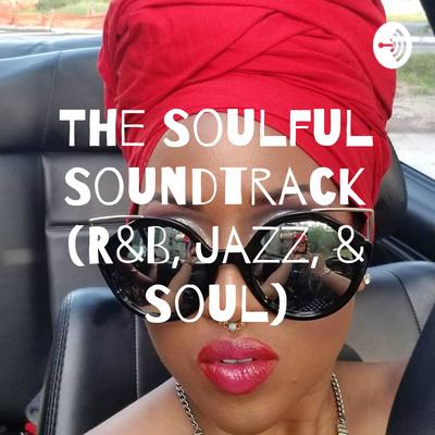 The Soulful Soundtrack (R&B, Jazz, & Soul) • A podcast on Anchor