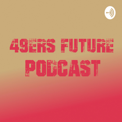 49ers Future Episode VI - Breaking down the 53-Man Roster