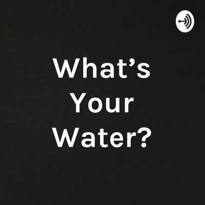 What's Your Water? Episode 3: Lyric Perez, Executive