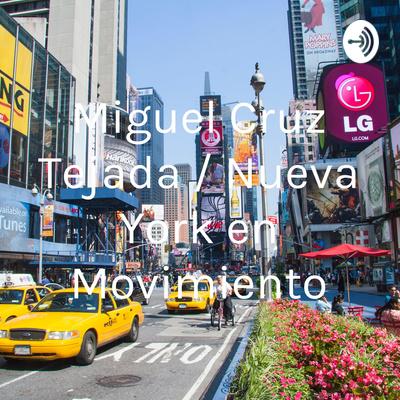 NUEVA YORK EN MOVIMIENTO by Miguel Cruz Tejada / Nueva York en Movimiento • A podcast on Anchor