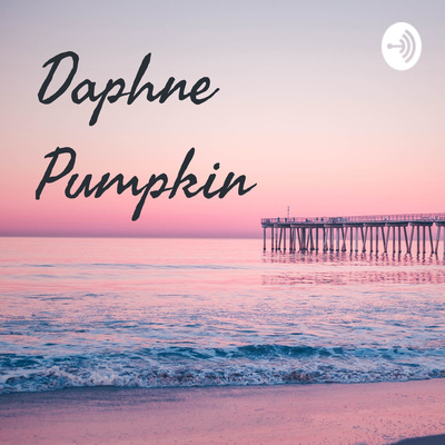 INTRODUCTION FOR THIS PODCAST ACCOUNT by Daphne Pumpkin • A