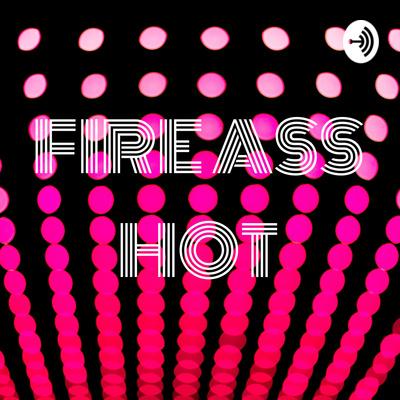 Fire Ass Hot A Podcast On Anchor