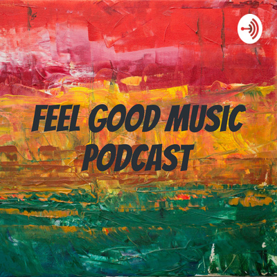 Feel Good Music Podcast • A podcast on Anchor