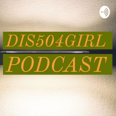 DIS504GIRL PODCAST
