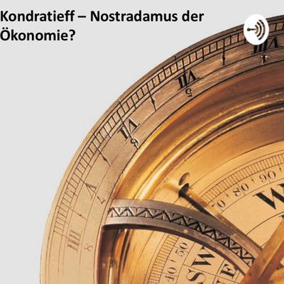 Kondatieff - Nostradamus der Ökonomie? • A podcast on Anchor