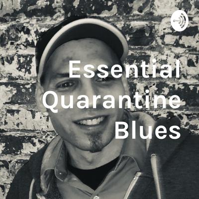 Essential Quarantine Blues