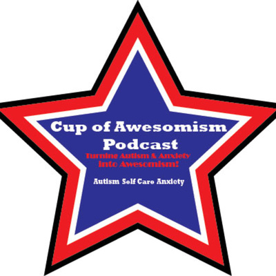 Awesomism Chat Time with Everett Dawkins by Cup Of Awesomism selfcare Autism & Anxiety • A podcast on Anchor