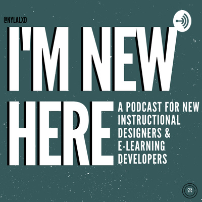 I M New Here A Podcast For New Instructional Designers And E Learning Developers A Podcast On Anchor