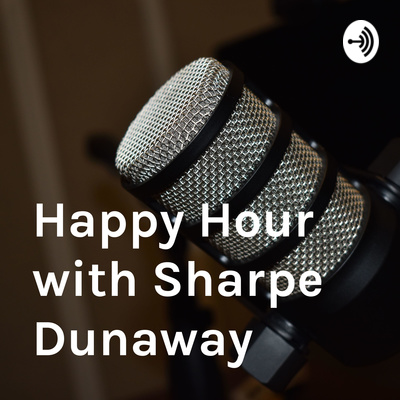 Happy Hour with Sharpe Dunaway