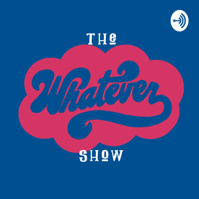 The Whatever Show - 5 Ways To Be A Better Human Being