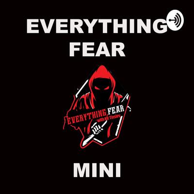 EVERYTHING FEAR MINI