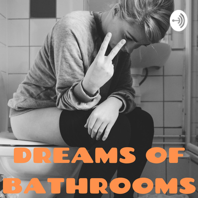 Speaking Moistly: Dreams of Bathrooms