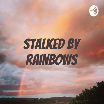 Stalked by Rainbows