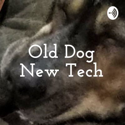 Old Dog New Tech • A podcast on Anchor