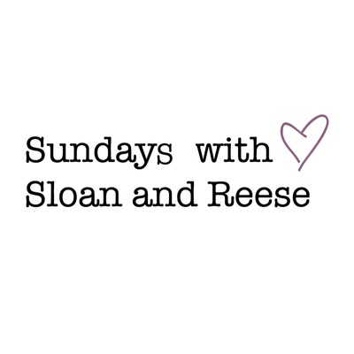 Sundays with Sloan and Reese • A podcast on Anchor