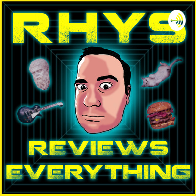 Rhys Reviews Everything • A podcast on Anchor