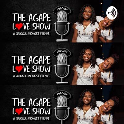 Agape Love Show: A Dialogue Amongst Friends • A podcast on