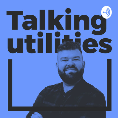 Talking Utilities #8 - John Hutchins, Head of Smarter Living