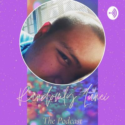 Randomly Lunei: The Podcast