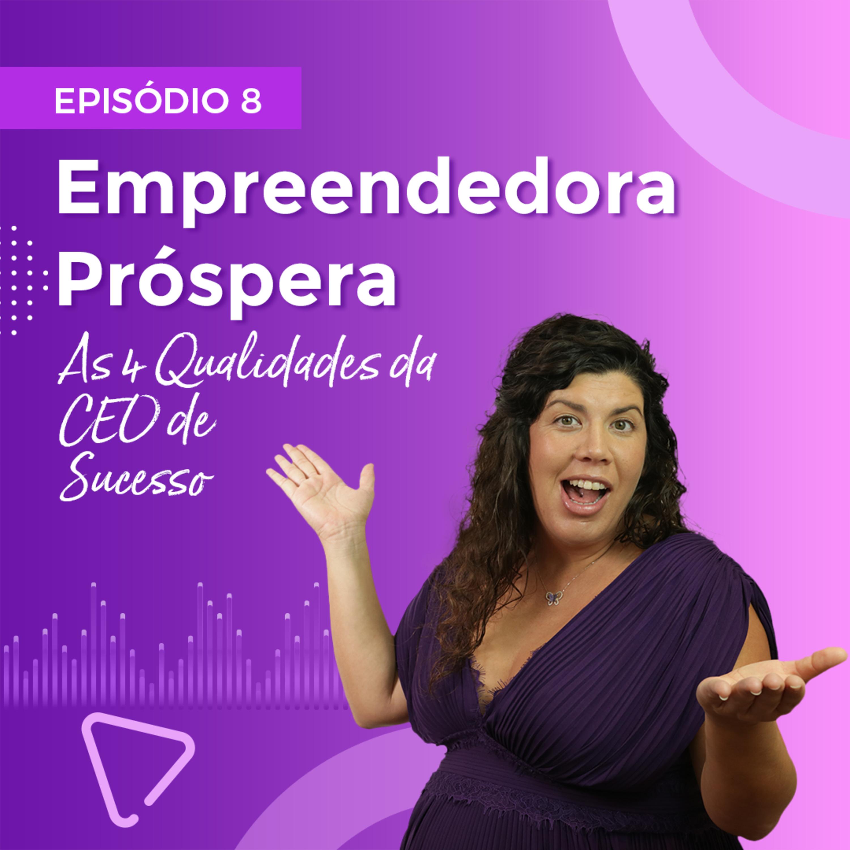 Empreendedora Próspera - As 4 Qualidades da CEO de Sucesso