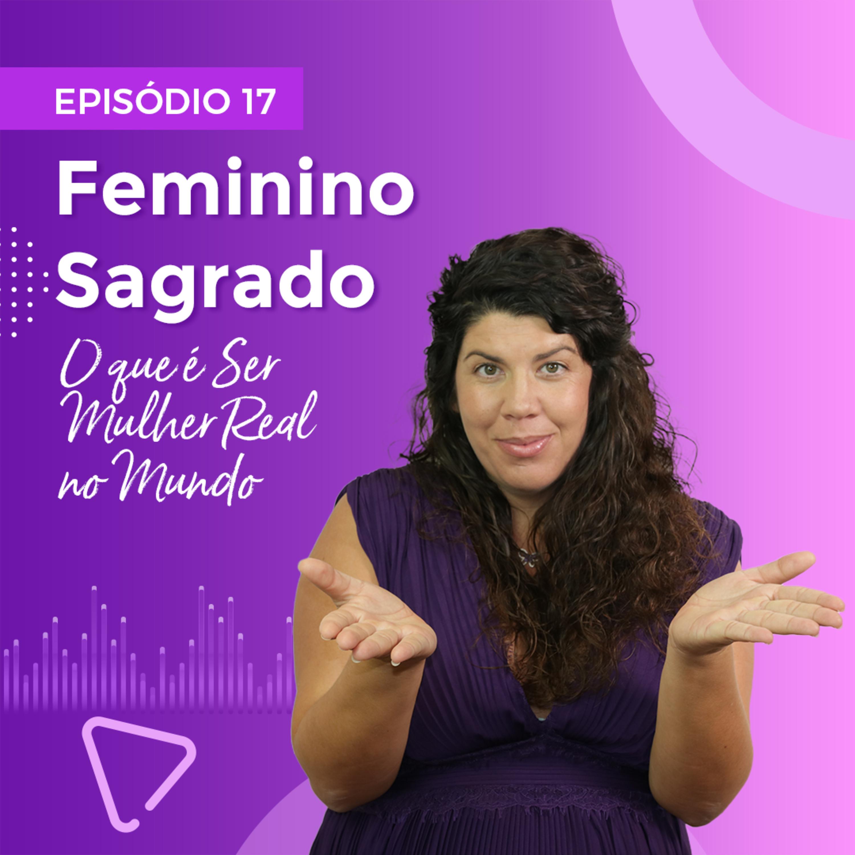 Feminino Sagrado - O que é Ser Mulher Real no Mundo