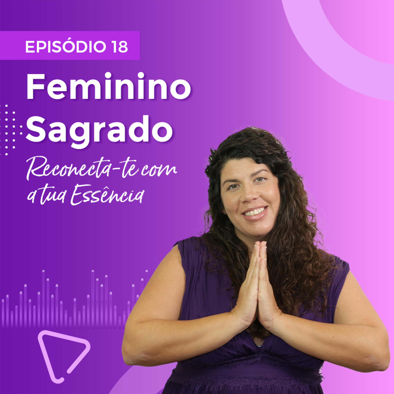 Feminino Sagrado - Reconecta-te com a tua Essência