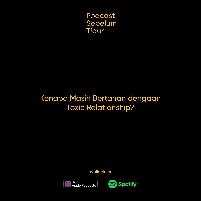 Kenapa Masih Bertahan dengan Toxic Relationship? Feat. Gayatri