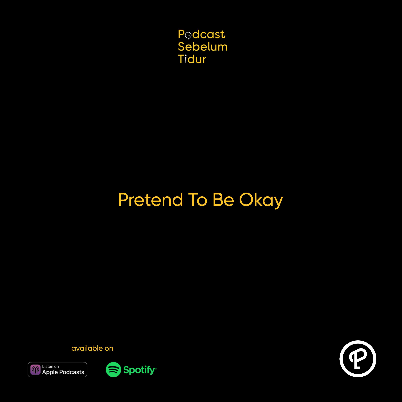 Pretend To Be Okay