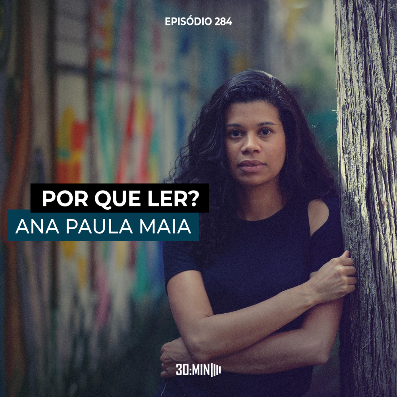 284 – Por que ler Ana Paula Maia?