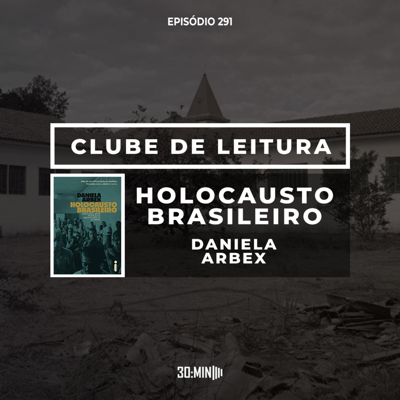 291 – Holocausto Brasileiro - Daniela Arbex