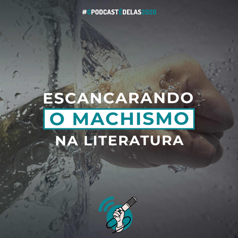 295 - Escancarando Machismo na Literatura #OPodcastÉDelas2020