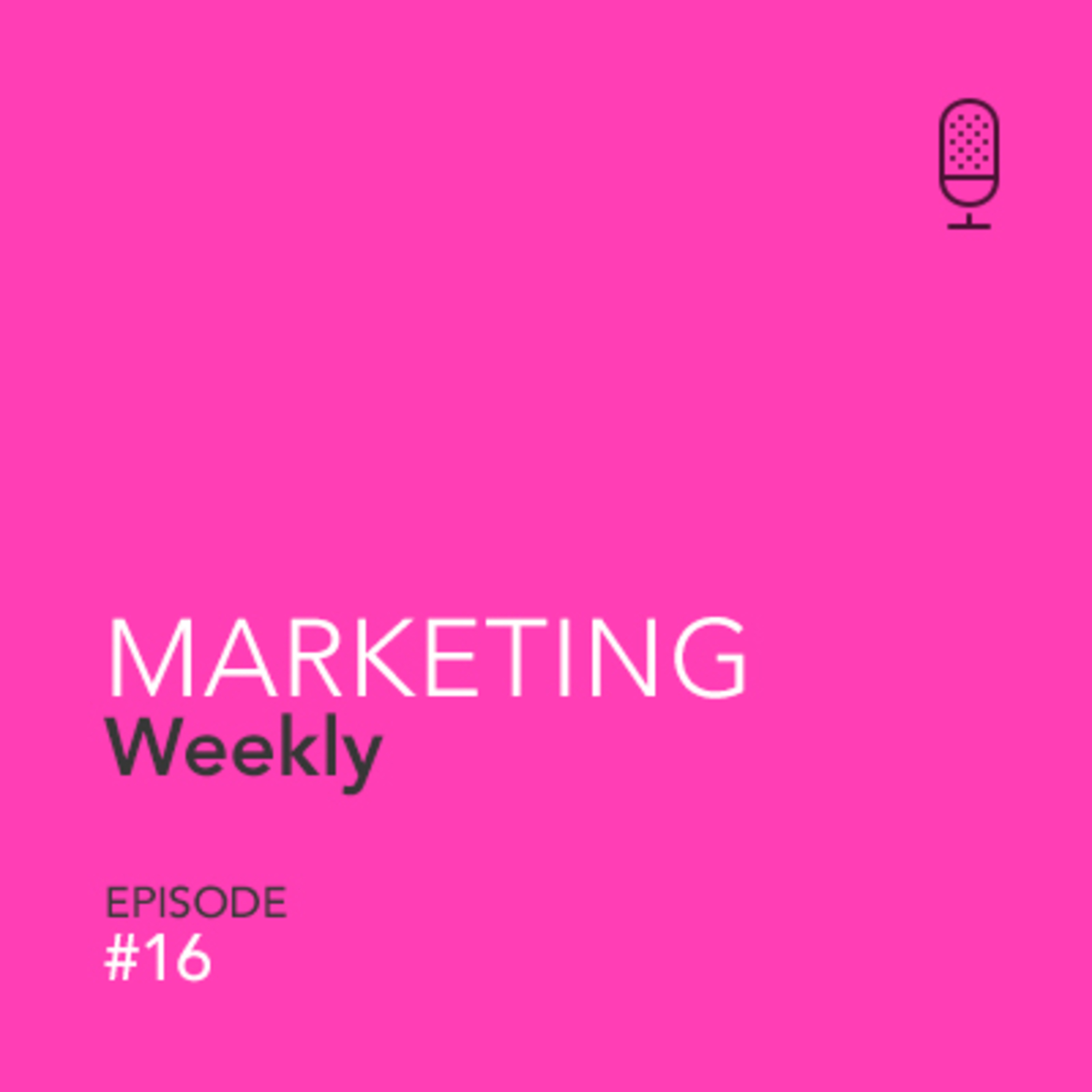 Marketing W16 - A new podcaster & exciting, analytical, times ahead