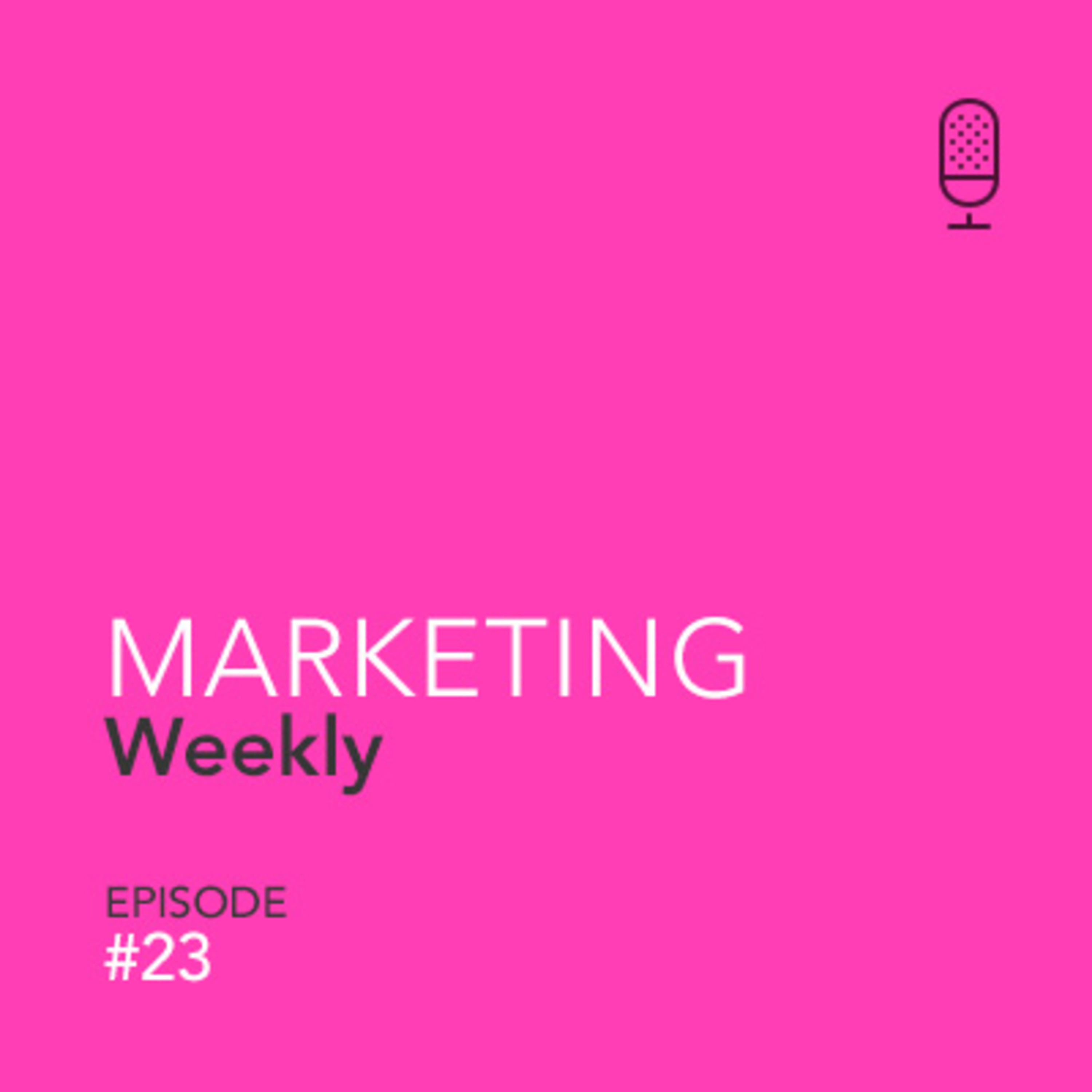 Marketing W23 - The last 'uneventful' week