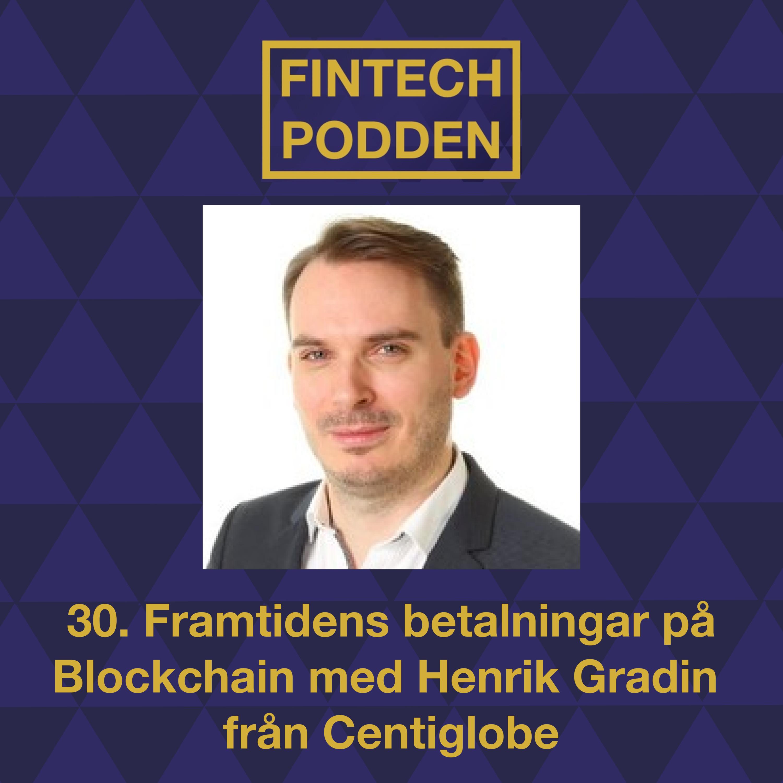 30. Framtidens betalningar på Blockchain med Henrik Gradin från Centiglobe