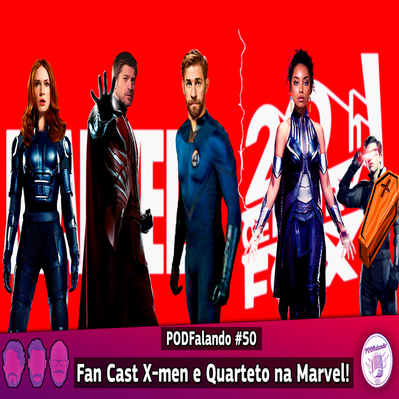 PODFalando #50 – FanCast X-Men e Quarteto na Marvel!