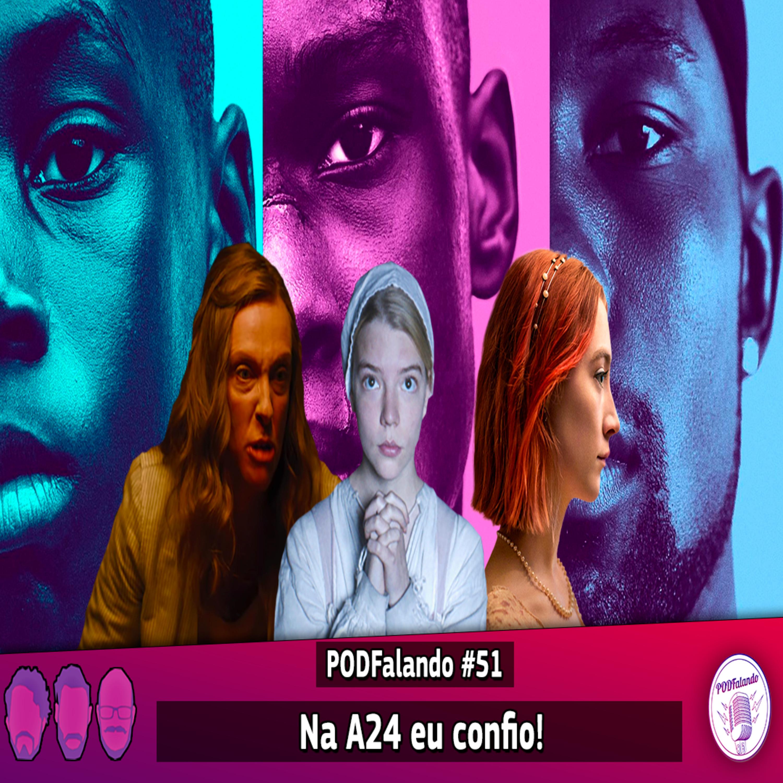 PODFalando #51 - Na A24 eu Confio!