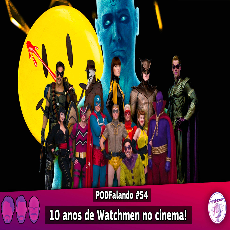 PODFalando #54 - 10 anos de Watchmen no Cinema!