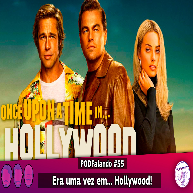 PODFalando #55 - Era uma vez em... Hollywood!