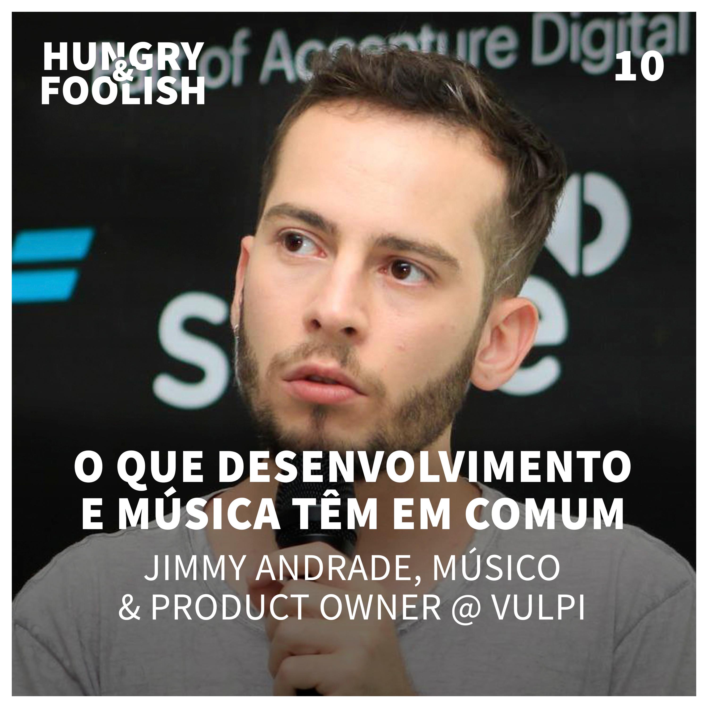 10 - O que desenvolvimento de software e música têm em comum (Jimmy Andrade, Músico & PO @ Vulpi)