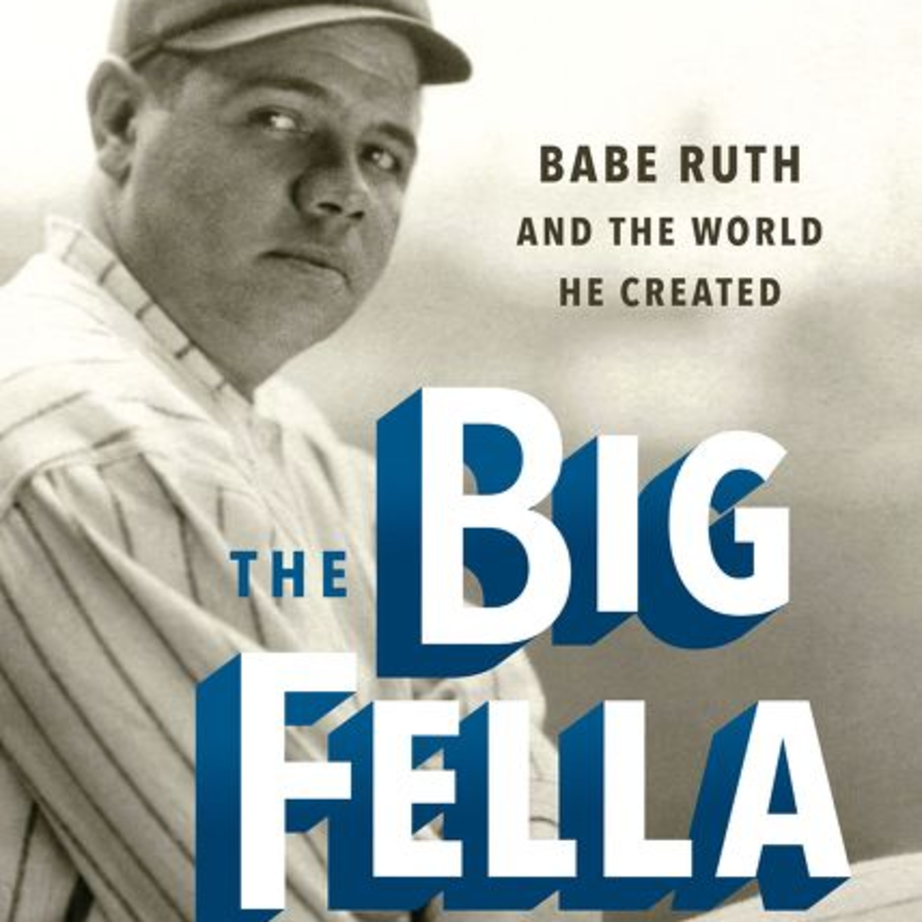 The Big Fella Babe Ruth and the World He Created by Jane Leavy